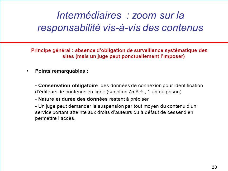 30 Intermédiaires : zoom sur la responsabilité vis-à-vis des contenus Principe général : absence dobligation de surveillance systématique des sites (m