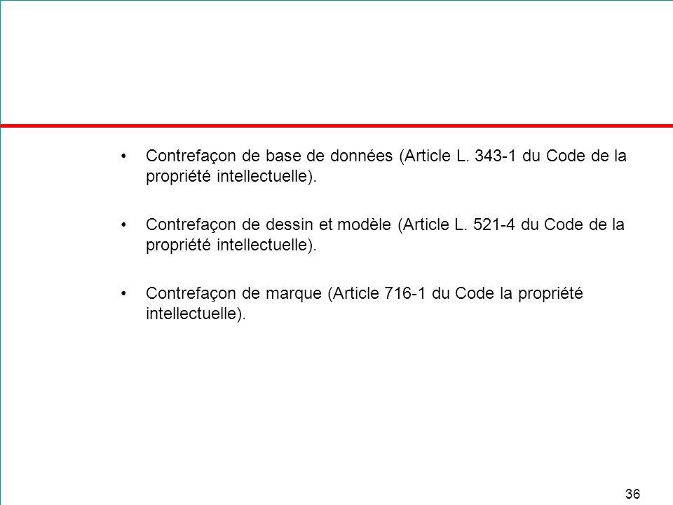 36 Contrefaçon de base de données (Article L. 343-1 du Code de la propriété intellectuelle). Contrefaçon de dessin et modèle (Article L. 521-4 du Code