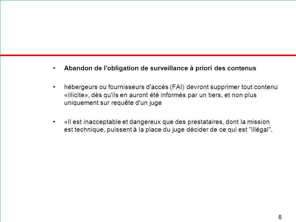 6 Abandon de l'obligation de surveillance à priori des contenus hébergeurs ou fournisseurs d'accès (FAI) devront supprimer tout contenu «illicite», dè