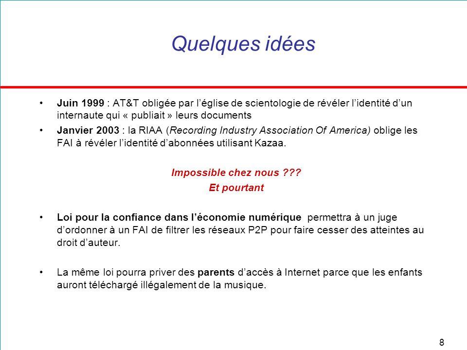 8 Quelques idées Juin 1999 : AT&T obligée par léglise de scientologie de révéler lidentité dun internaute qui « publiait » leurs documents Janvier 200