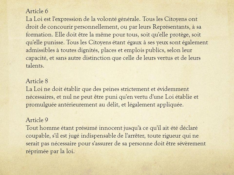 Article 6 La Loi est l'expression de la volonté générale. Tous les Citoyens ont droit de concourir personnellement, ou par leurs Représentants, à sa f