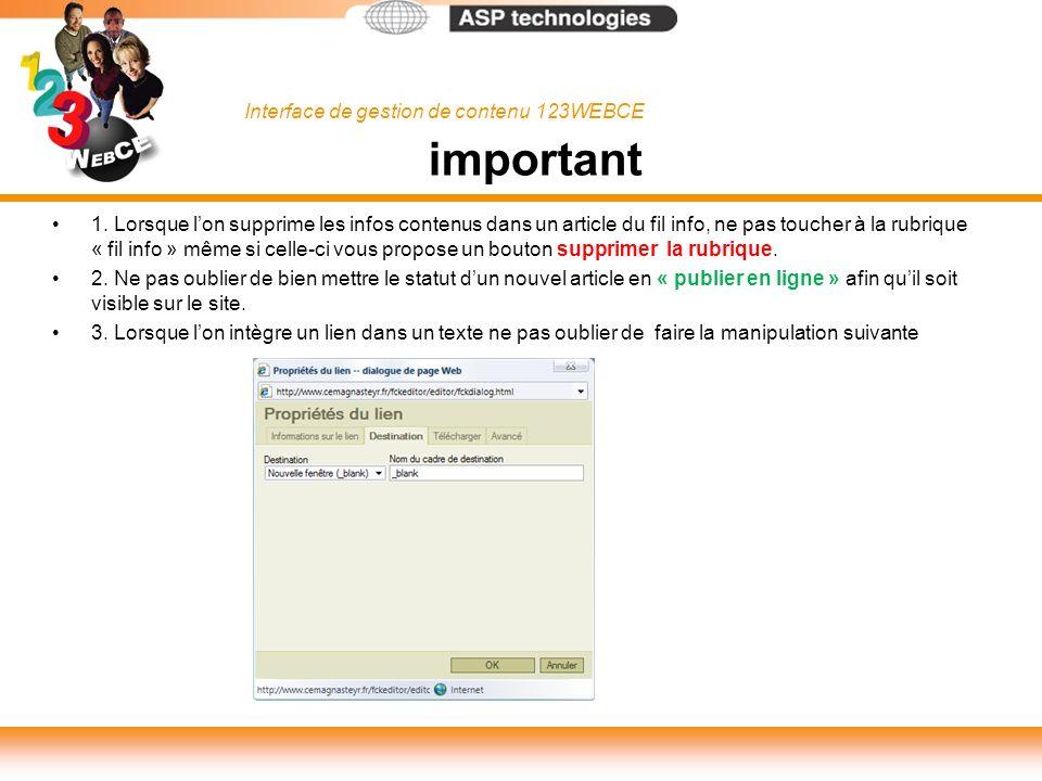 Interface de gestion de contenu 123WEBCE important 1. Lorsque lon supprime les infos contenus dans un article du fil info, ne pas toucher à la rubriqu