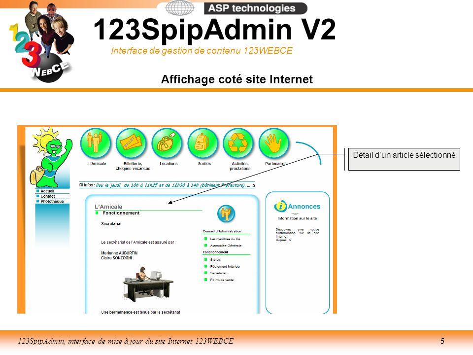 Interface de gestion de contenu 123WEBCE 123SpipAdmin, interface de mise à jour du site Internet 123WEBCE16 Interface : GESTION DE CONTENU Mise en forme : le texte La démarche reste la même que dans une application de type traitement de texte, cest-à-dire : Sélection / Application dune mise en forme/(paramétrage éventuel/validation) (ex: gras, italique, alignement, lien hypertexte) Mise en italique de la sélection Soulignage de la sélection Création dune liste numérotée.