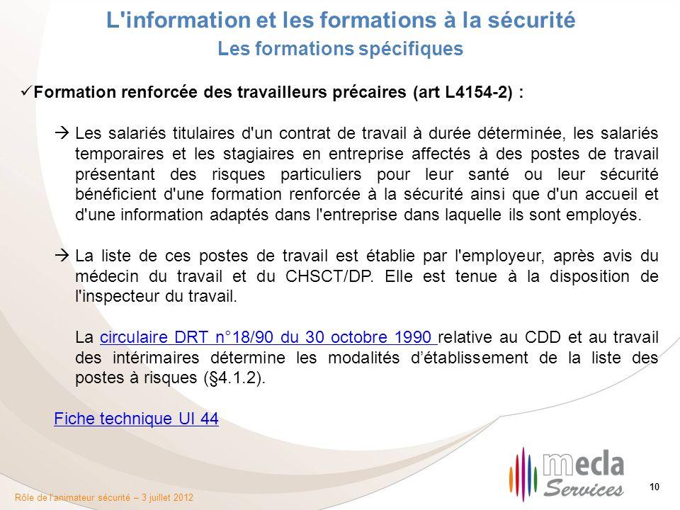 Rôle de l'animateur sécurité – 3 juillet 2012 10 L'information et les formations à la sécurité Les formations spécifiques Formation renforcée des trav
