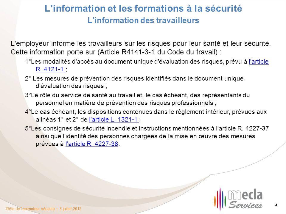 Rôle de l'animateur sécurité – 3 juillet 2012 2 L'information et les formations à la sécurité L'information des travailleurs L'employeur informe les t