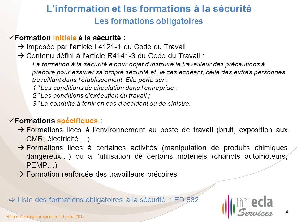Rôle de l'animateur sécurité – 3 juillet 2012 4 L'information et les formations à la sécurité Les formations obligatoires Formation initiale à la sécu