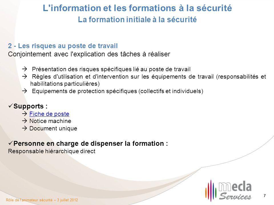 Rôle de l'animateur sécurité – 3 juillet 2012 7 L'information et les formations à la sécurité La formation initiale à la sécurité 2 - Les risques au p