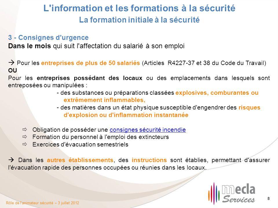 Rôle de l'animateur sécurité – 3 juillet 2012 8 L'information et les formations à la sécurité La formation initiale à la sécurité 3 - Consignes d'urge