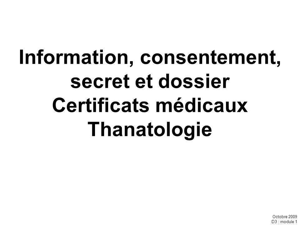 Octobre 2009 D3 : module 1 Information, consentement, secret et dossier Certificats médicaux Thanatologie