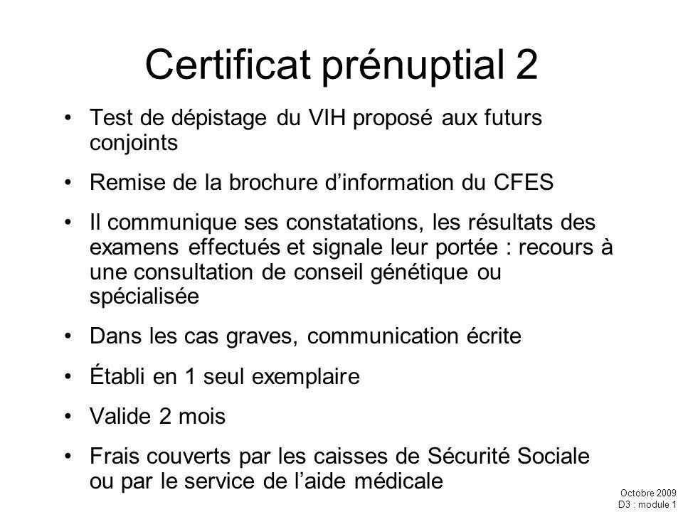 Octobre 2009 D3 : module 1 Certificat prénuptial 2 Test de dépistage du VIH proposé aux futurs conjoints Remise de la brochure dinformation du CFES Il