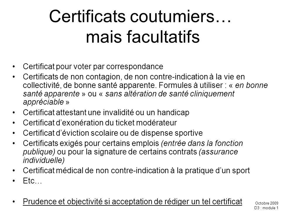 Octobre 2009 D3 : module 1 Certificats coutumiers… mais facultatifs Certificat pour voter par correspondance Certificats de non contagion, de non cont
