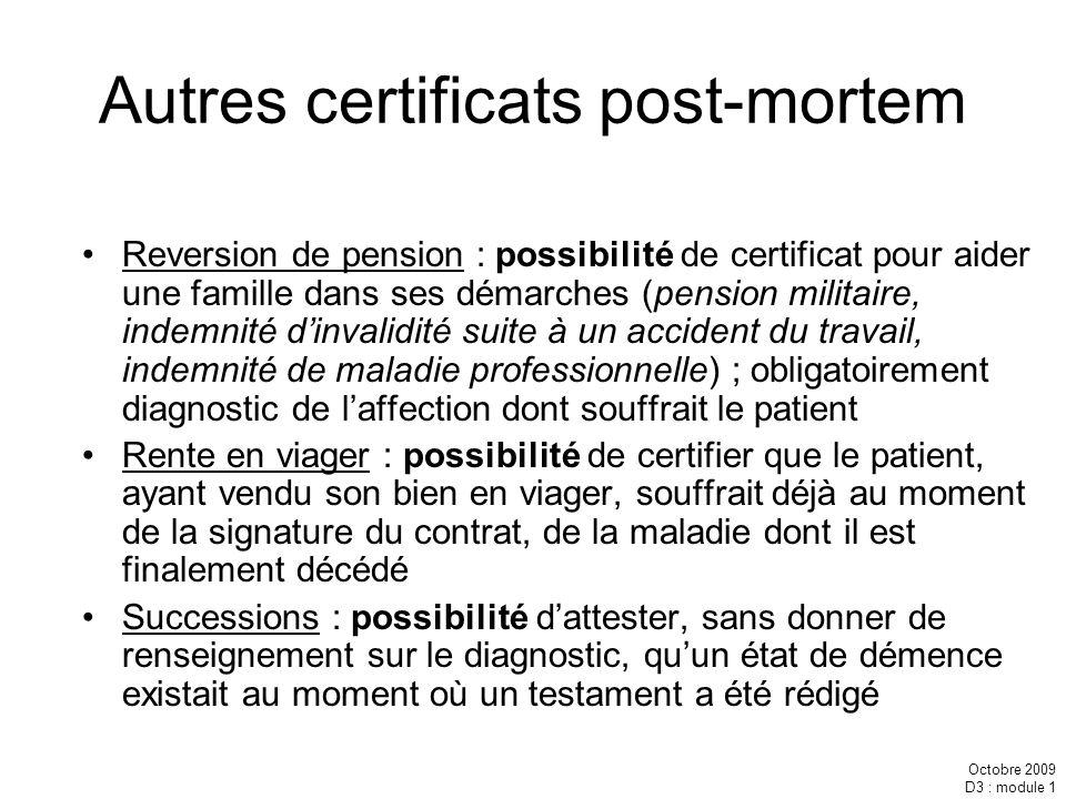 Octobre 2009 D3 : module 1 Autres certificats post-mortem Reversion de pension : possibilité de certificat pour aider une famille dans ses démarches (