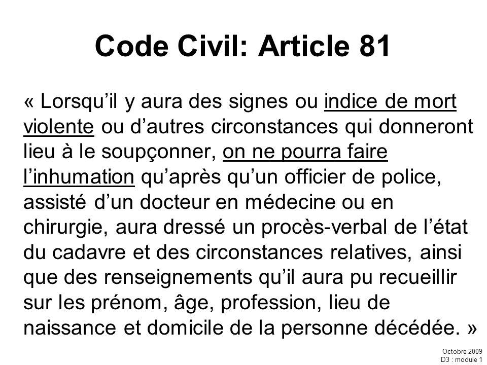Octobre 2009 D3 : module 1 Code Civil: Article 81 « Lorsquil y aura des signes ou indice de mort violente ou dautres circonstances qui donneront lieu
