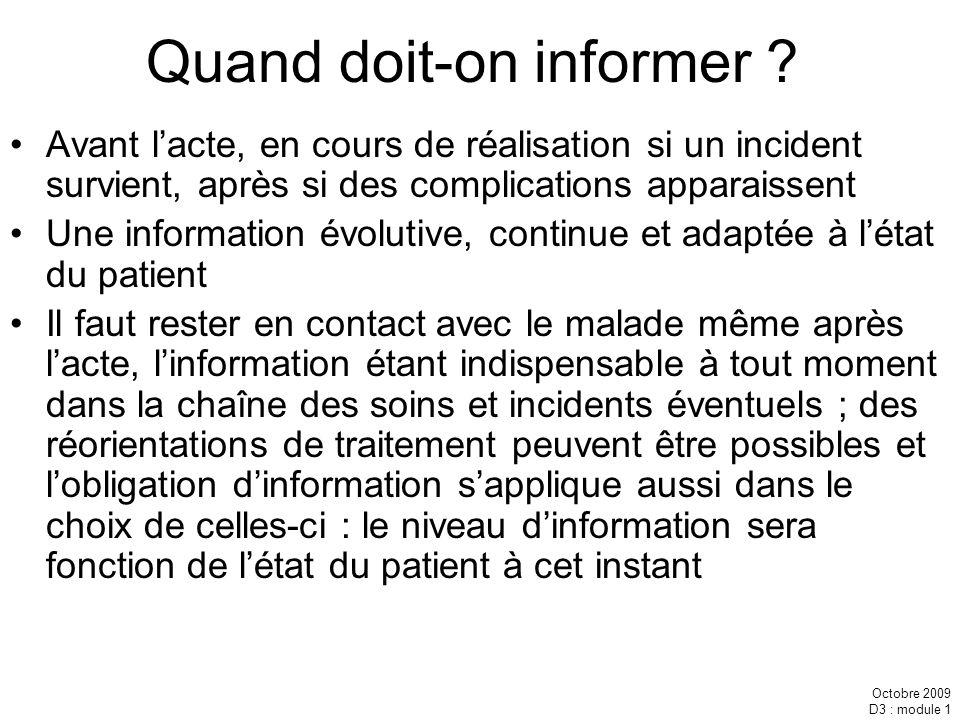 Octobre 2009 D3 : module 1 Quand doit-on informer ? Avant lacte, en cours de réalisation si un incident survient, après si des complications apparaiss