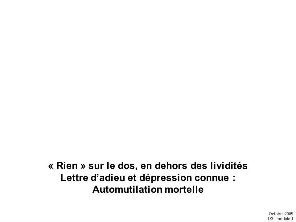 Octobre 2009 D3 : module 1 « Rien » sur le dos, en dehors des lividités Lettre dadieu et dépression connue : Automutilation mortelle