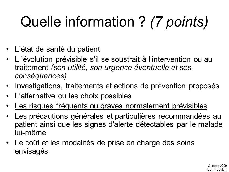 Octobre 2009 D3 : module 1 Quelle information ? (7 points) Létat de santé du patient L évolution prévisible sil se soustrait à lintervention ou au tra