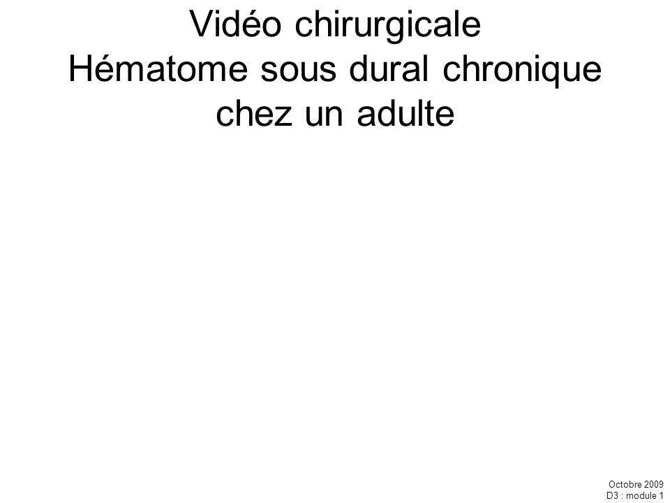 Octobre 2009 D3 : module 1 Vidéo chirurgicale Hématome sous dural chronique chez un adulte