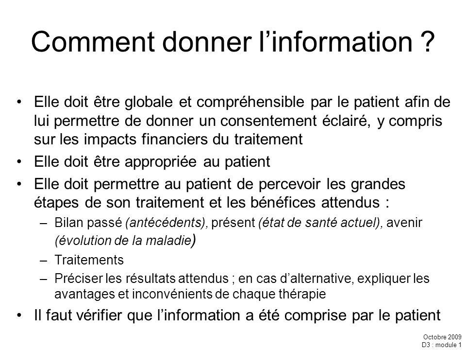 Octobre 2009 D3 : module 1 Comment donner linformation ? Elle doit être globale et compréhensible par le patient afin de lui permettre de donner un co