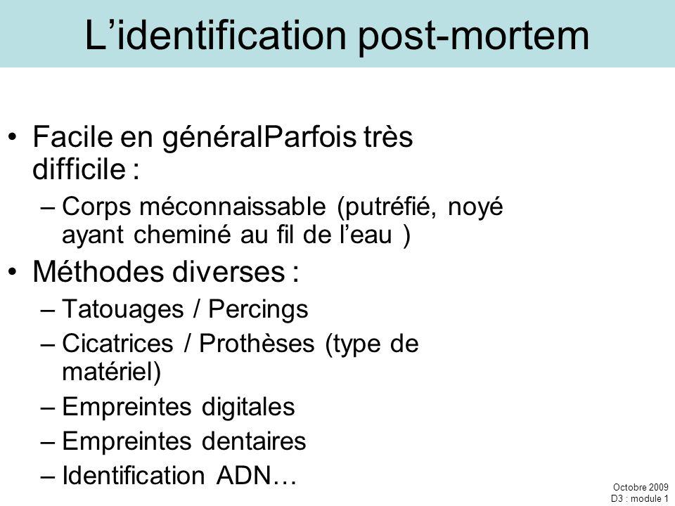 Octobre 2009 D3 : module 1 Lidentification post-mortem Facile en généralParfois très difficile : –Corps méconnaissable (putréfié, noyé ayant cheminé a