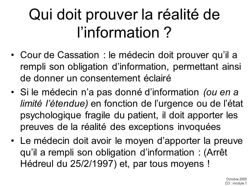 Octobre 2009 D3 : module 1 Qui doit prouver la réalité de linformation ? Cour de Cassation : le médecin doit prouver quil a rempli son obligation dinf