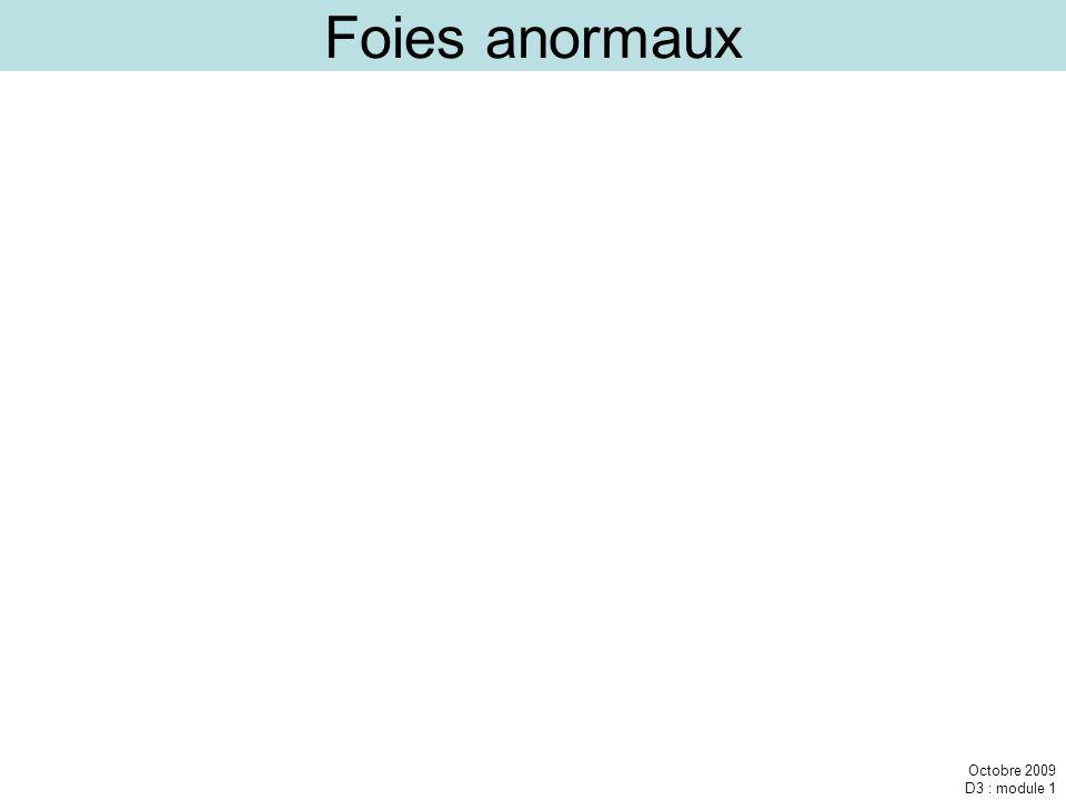 Octobre 2009 D3 : module 1 Foies anormaux