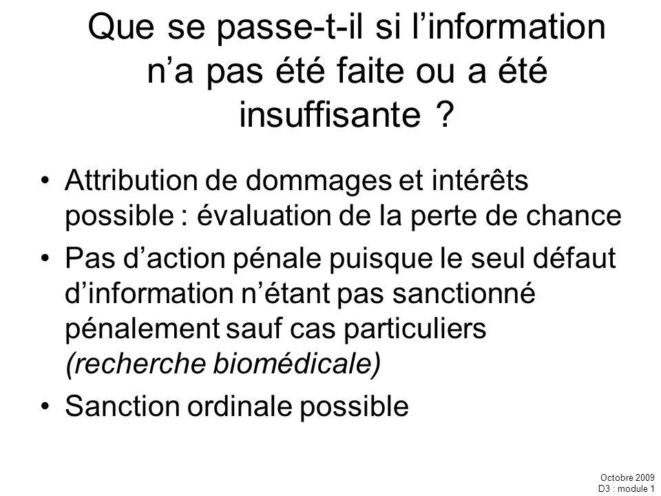 Octobre 2009 D3 : module 1 Que se passe-t-il si linformation na pas été faite ou a été insuffisante ? Attribution de dommages et intérêts possible : é