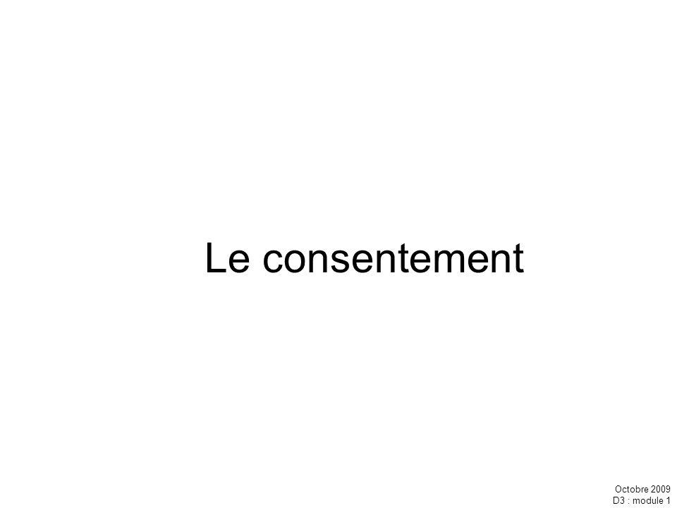 Octobre 2009 D3 : module 1 Le consentement