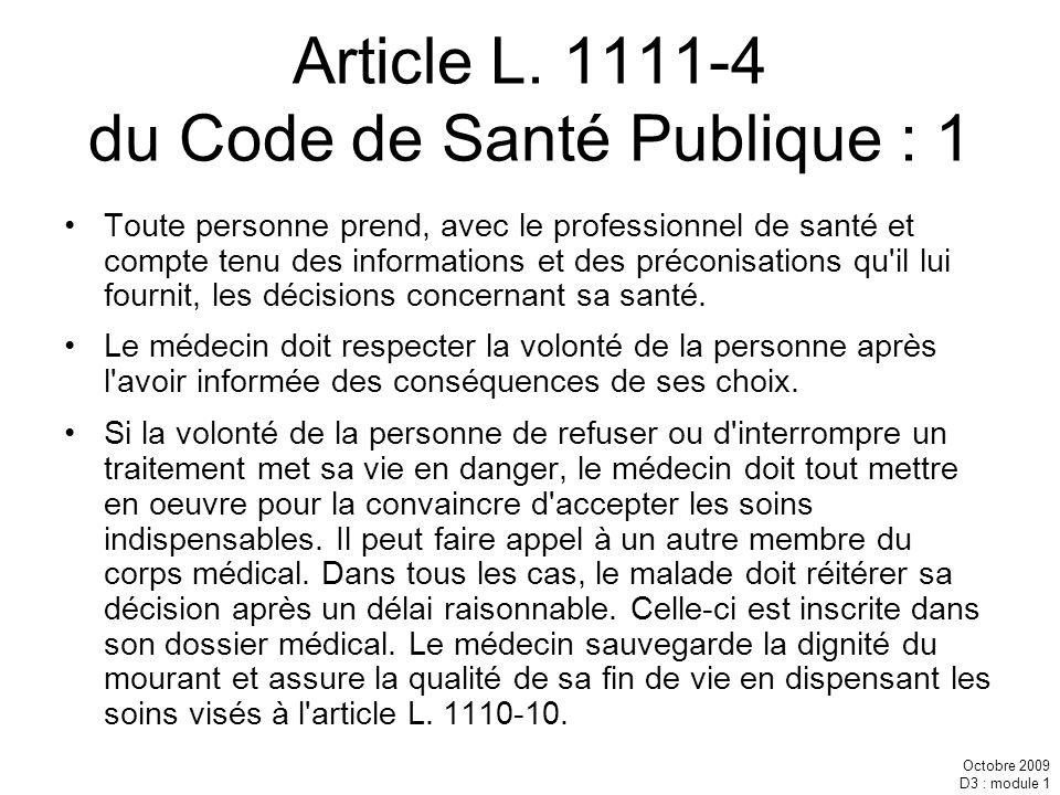 Octobre 2009 D3 : module 1 Article L. 1111-4 du Code de Santé Publique : 1 Toute personne prend, avec le professionnel de santé et compte tenu des inf