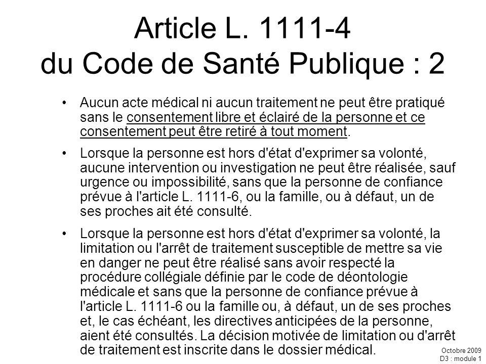 Octobre 2009 D3 : module 1 Article L. 1111-4 du Code de Santé Publique : 2 Aucun acte médical ni aucun traitement ne peut être pratiqué sans le consen
