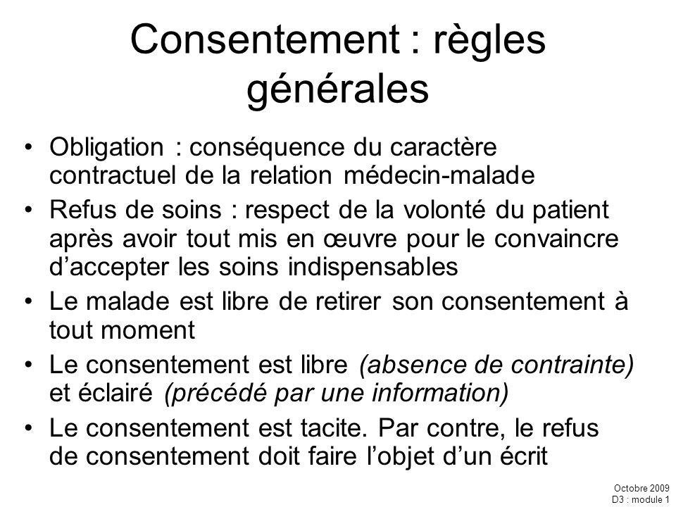 Octobre 2009 D3 : module 1 Consentement : règles générales Obligation : conséquence du caractère contractuel de la relation médecin-malade Refus de so