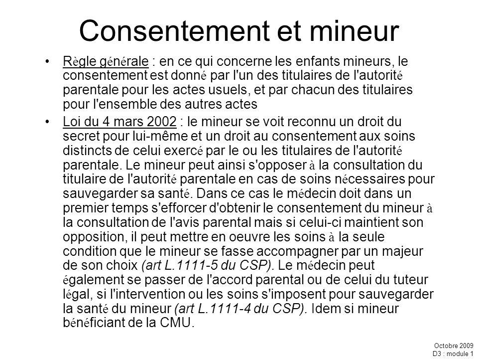 Octobre 2009 D3 : module 1 Consentement et mineur R è gle g é n é rale : en ce qui concerne les enfants mineurs, le consentement est donn é par l'un d