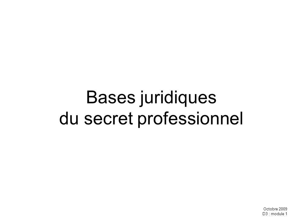 Octobre 2009 D3 : module 1 Bases juridiques du secret professionnel