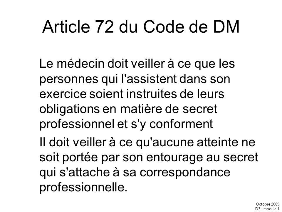 Octobre 2009 D3 : module 1 Article 72 du Code de DM Le médecin doit veiller à ce que les personnes qui l'assistent dans son exercice soient instruites
