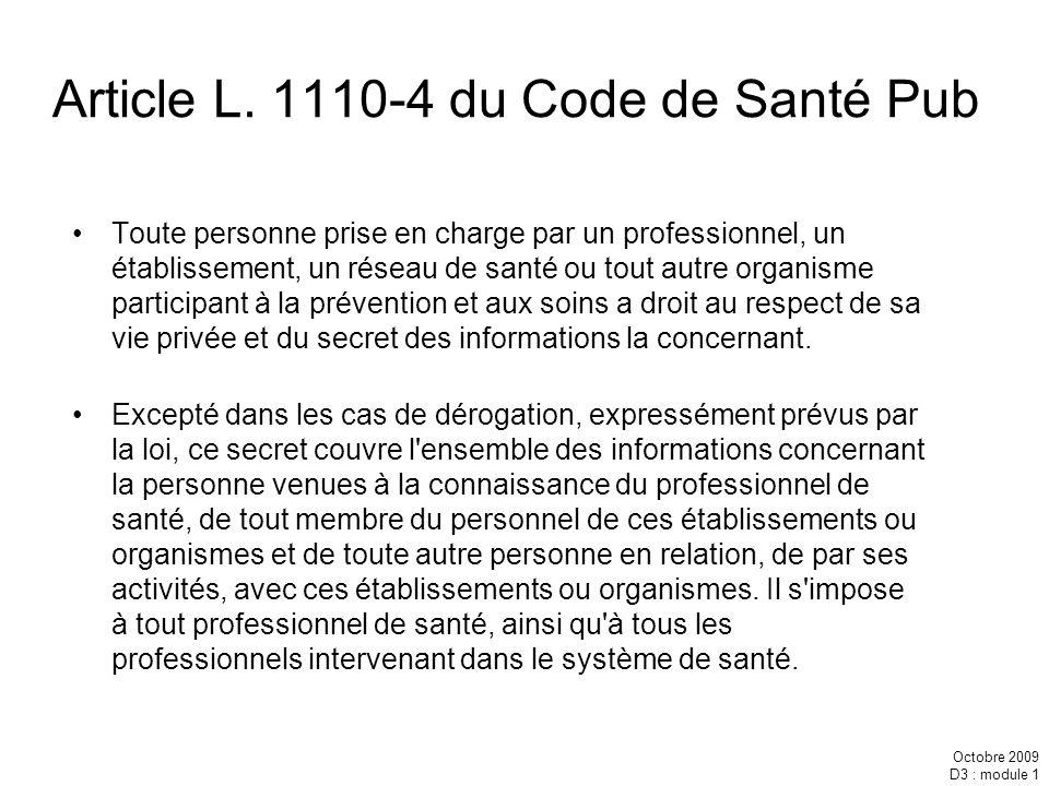 Octobre 2009 D3 : module 1 Article L. 1110-4 du Code de Santé Pub Toute personne prise en charge par un professionnel, un établissement, un réseau de