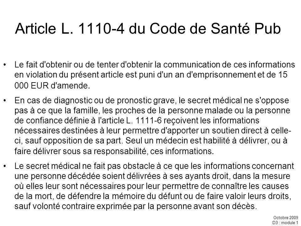 Octobre 2009 D3 : module 1 Article L. 1110-4 du Code de Santé Pub Le fait d'obtenir ou de tenter d'obtenir la communication de ces informations en vio