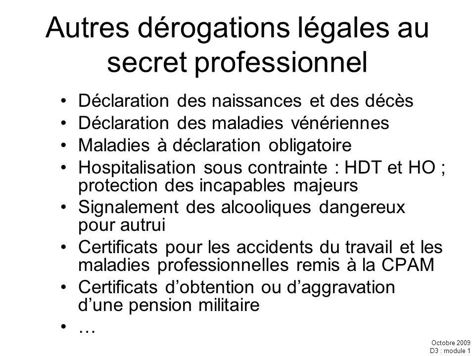 Octobre 2009 D3 : module 1 Autres dérogations légales au secret professionnel Déclaration des naissances et des décès Déclaration des maladies vénérie