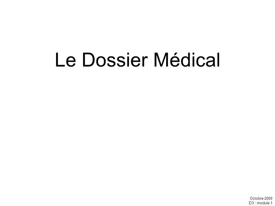 Octobre 2009 D3 : module 1 Le Dossier Médical