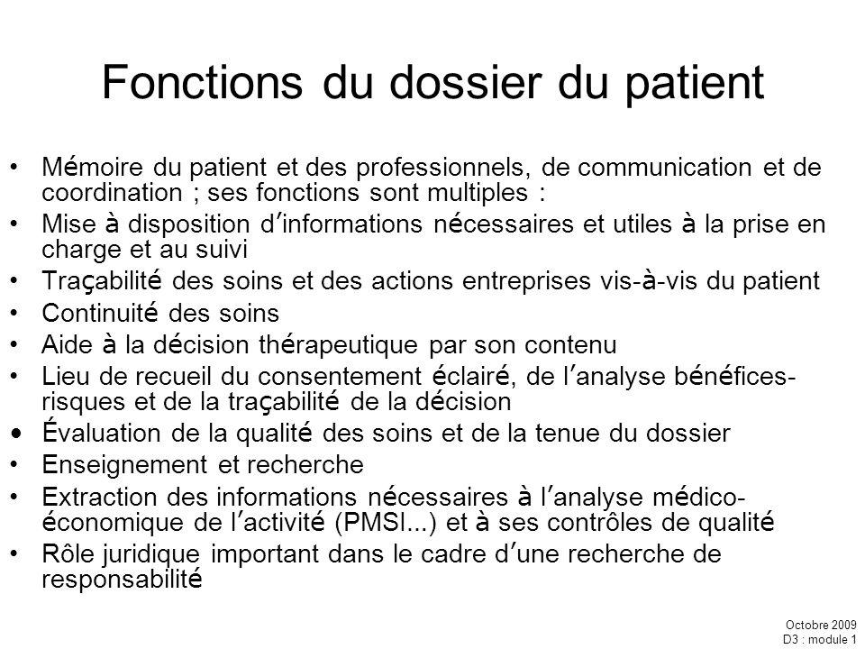 Octobre 2009 D3 : module 1 Fonctions du dossier du patient M é moire du patient et des professionnels, de communication et de coordination ; ses fonct