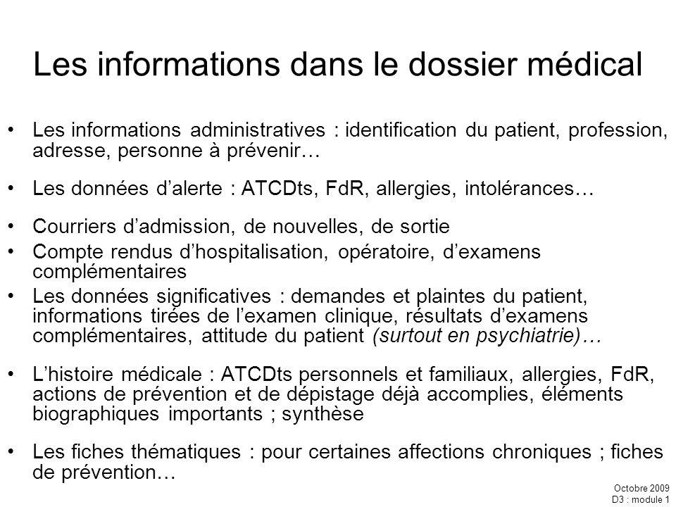 Octobre 2009 D3 : module 1 Les informations dans le dossier médical Les informations administratives : identification du patient, profession, adresse,