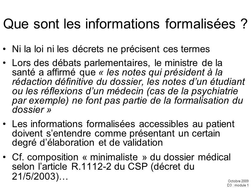 Octobre 2009 D3 : module 1 Que sont les informations formalisées ? Ni la loi ni les décrets ne précisent ces termes Lors des débats parlementaires, le
