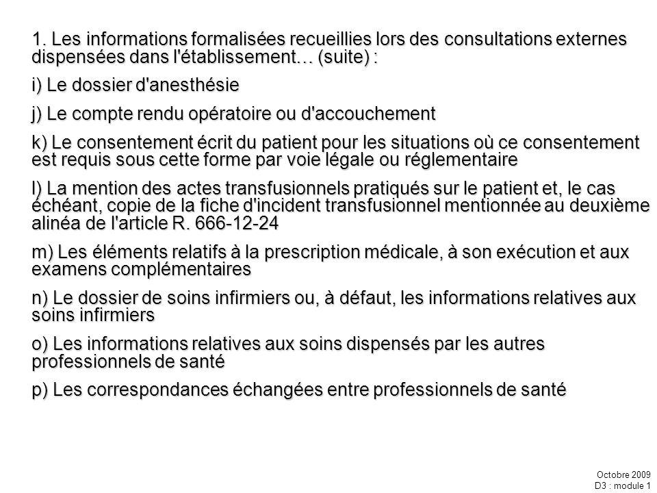 Octobre 2009 D3 : module 1 1. Les informations formalisées recueillies lors des consultations externes dispensées dans l'établissement… (suite) : i) L