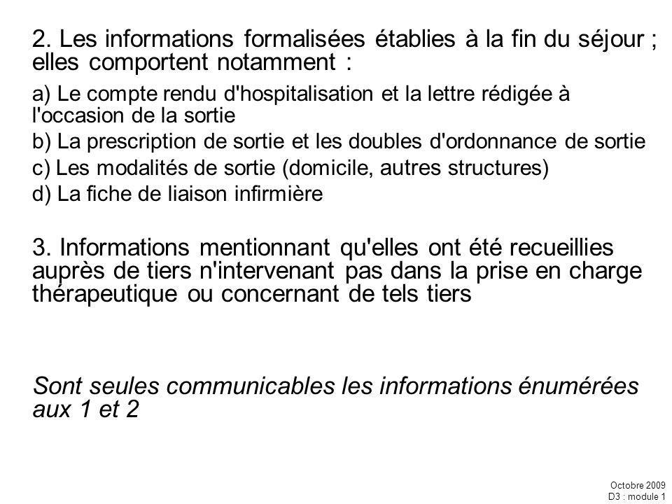 Octobre 2009 D3 : module 1 2. Les informations formalisées établies à la fin du séjour ; elles comportent notamment : a) Le compte rendu d'hospitalisa