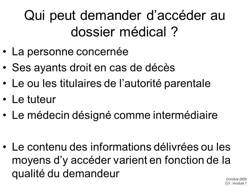 Octobre 2009 D3 : module 1 Qui peut demander daccéder au dossier médical ? La personne concernée Ses ayants droit en cas de décès Le ou les titulaires