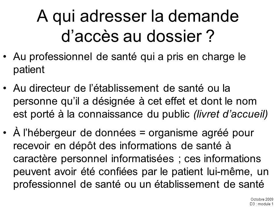 Octobre 2009 D3 : module 1 A qui adresser la demande daccès au dossier ? Au professionnel de santé qui a pris en charge le patient Au directeur de lét