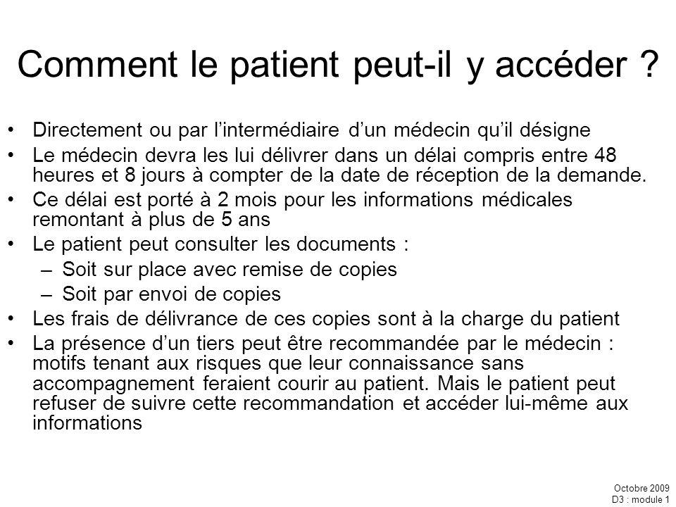 Octobre 2009 D3 : module 1 Comment le patient peut-il y accéder ? Directement ou par lintermédiaire dun médecin quil désigne Le médecin devra les lui