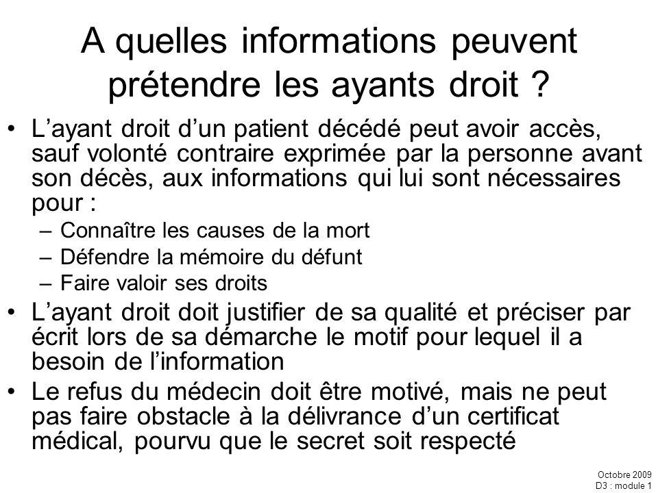 Octobre 2009 D3 : module 1 A quelles informations peuvent prétendre les ayants droit ? Layant droit dun patient décédé peut avoir accès, sauf volonté
