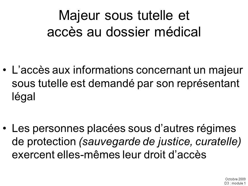 Octobre 2009 D3 : module 1 Majeur sous tutelle et accès au dossier médical Laccès aux informations concernant un majeur sous tutelle est demandé par s