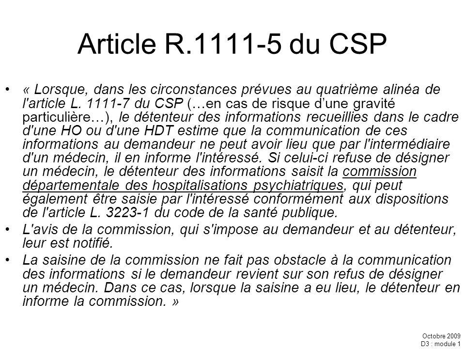 Octobre 2009 D3 : module 1 Article R.1111-5 du CSP « Lorsque, dans les circonstances prévues au quatrième alinéa de l'article L. 1111-7 du CSP (…en ca