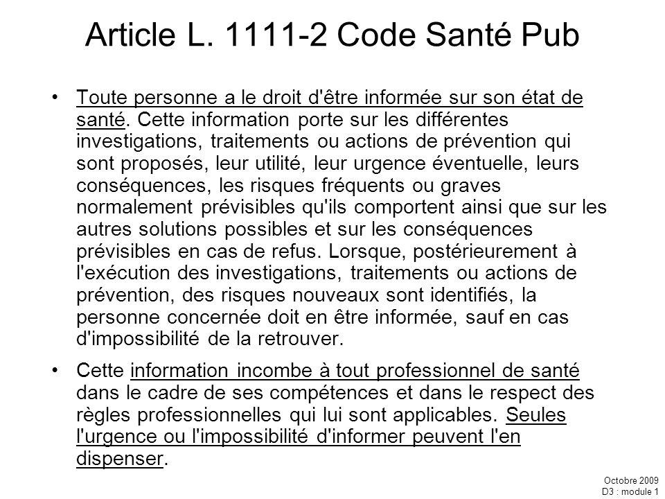 Octobre 2009 D3 : module 1 Article L. 1111-2 Code Santé Pub Toute personne a le droit d'être informée sur son état de santé. Cette information porte s