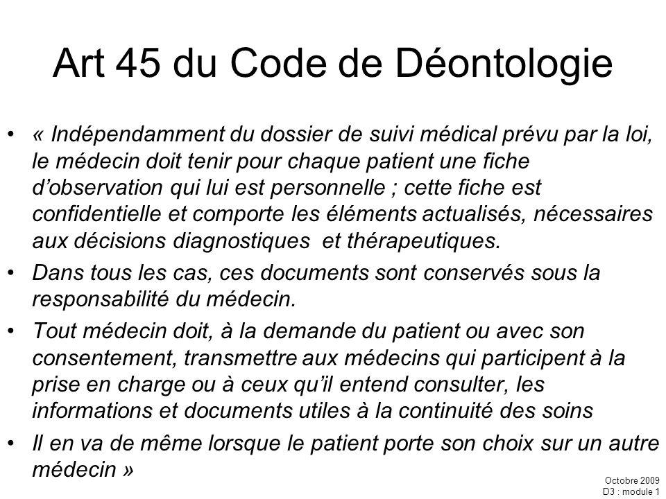 Octobre 2009 D3 : module 1 Art 45 du Code de Déontologie « Indépendamment du dossier de suivi médical prévu par la loi, le médecin doit tenir pour cha